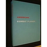 American Combat Planes A profusely Illustrated History